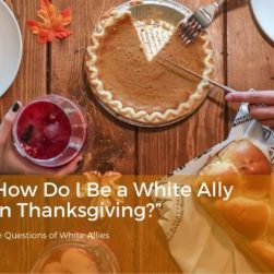 How Do I Be A White Ally at Thanksgiving?